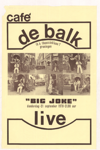 Beschrijving:affiche met aankondiging van een live optreden in Café De Balk. De band die gaat optreden heet Big Joke. Tusssen de tekst op het afiiche staan zes foto's afgebeeld met de bandleden, buiten, voor het Café De Balk. <br/>Ontwerper: onbekend <br/>Fotograaf: onbekend <br/>Uitgever: - <br/>Datum evenement: 21-september-1978 <br/>Type: <br/>Techniek: <br/>Verwerving: <br/>Bijzonderheden: <br/>