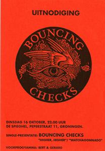 Naam: Bounching ChecksOmschrijving: uitnodigingGelegenheid: single presentatieLocatie: De Spieghel in GroningenDatum: 16-oktober-19??
